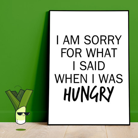 I AM SORRY FOR WHAT I SAID WHEN I WAS HUNGRY