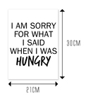 I AM SORRY FOR WHAT I SAID WHEN I WAS HUNGRY - rozmiar 1