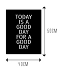 TODAY IS A GOOD DAY FOR A GOOD DAY - rozmiar 1
