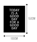 TODAY IS A GOOD DAY FOR A GOOD DAY - rozmiar 4